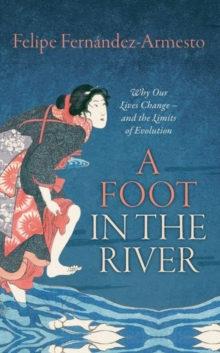 A Foot in the River : Why Our Lives Change - and the Limits of Evolution, Paperback Book