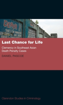 Last Chance for Life: Clemency in Southeast Asian Death Penalty Cases, Hardback Book