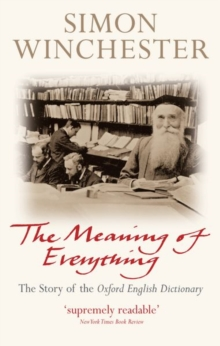 The Meaning of Everything : The Story of the Oxford English Dictionary, Paperback Book