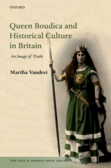 Queen Boudica and Historical Culture in Britain : An Image of Truth, Hardback Book