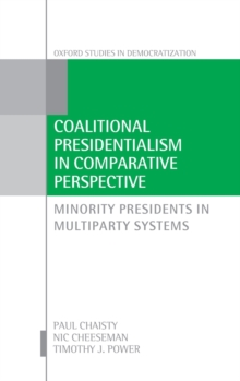 Coalitional Presidentialism in Comparative Perspective : Minority Presidents in Multiparty Systems, Hardback Book
