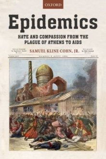 Epidemics : Hate and Compassion from the Plague of Athens to AIDS, Hardback Book