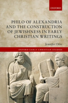 Philo of Alexandria and the Construction of Jewishness in Early Christian Writings, Hardback Book