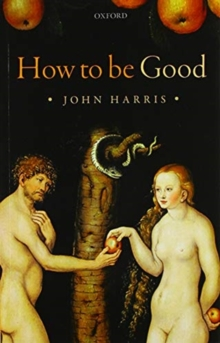 How to be Good : The Possibility of Moral Enhancement, Paperback / softback Book