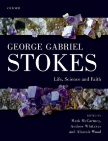George Gabriel Stokes : Life, Science and Faith, Hardback Book