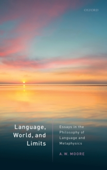 Language, World, and Limits : Essays in the Philosophy of Language and Metaphysics, Hardback Book