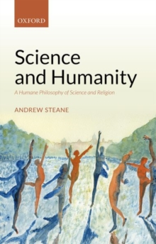 Science and Humanity : A Humane Philosophy of Science and Religion, Hardback Book