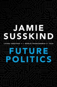 Future Politics : Living Together in a World Transformed by Tech, Hardback Book
