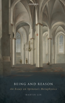 Being and Reason : An Essay on Spinoza's Metaphysics, Hardback Book