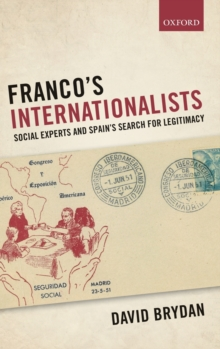 Franco's Internationalists : Social Experts and Spain's Search for Legitimacy, Hardback Book