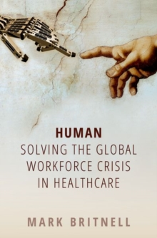 Human: Solving the global workforce crisis in healthcare, Paperback / softback Book