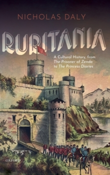 Ruritania : A Cultural History, from The Prisoner of Zenda to the Princess Diaries, Hardback Book