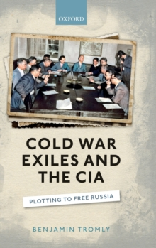 Cold War Exiles and the CIA : Plotting to Free Russia, Hardback Book