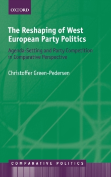 The Reshaping of West European Party Politics : Agenda-Setting and Party Competition in Comparative Perspective, Hardback Book