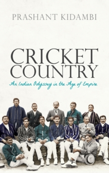 Cricket Country : An Indian Odyssey in the Age of Empire, Hardback Book