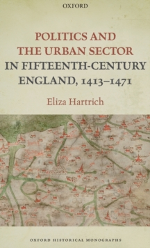 Politics and the Urban Sector in Fifteenth-Century England, 1413-1471, Hardback Book