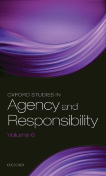 Oxford Studies in Agency and Responsibility Volume 6, Hardback Book