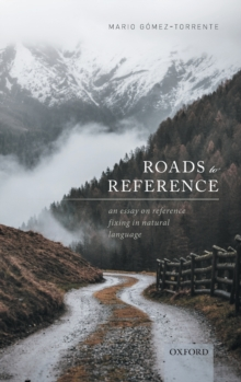 Roads to Reference : An Essay on Reference Fixing in Natural Language, Hardback Book
