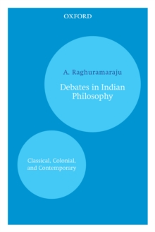 Debates in Indian Philosophy : Classical, Colonial, and Contemporary, EPUB eBook