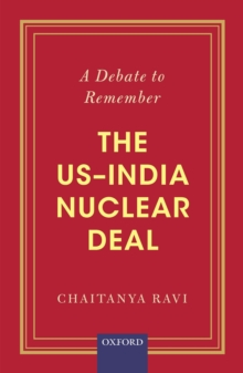 A Debate to Remember : The US-India Nuclear Deal, EPUB eBook