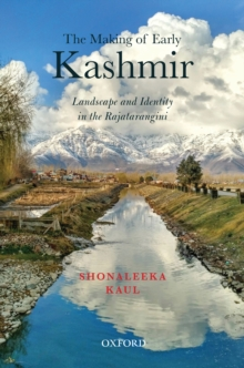 The Making of Early Kashmir : Landscape and Identity in the Rajatarangini, EPUB eBook
