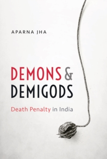 Demons and Demigods : Death Penalty in India, EPUB eBook