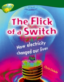 Oxford Reading Tree: Level 12: Treetops Non-Fiction: The Flick of the Switch : How Electricity Changed Our Lives, Paperback Book
