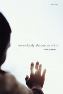 How the Body Shapes the Mind, Paperback / softback Book