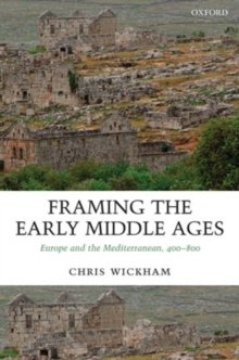 Framing the Early Middle Ages : Europe and the Mediterranean, 400-800, Paperback / softback Book