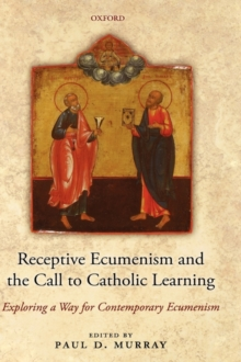 Receptive Ecumenism and the Call to Catholic Learning : Exploring a Way for Contemporary Ecumenism, Hardback Book