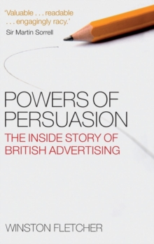 Powers of Persuasion : The Inside Story of British Advertising 1951-2000, Hardback Book