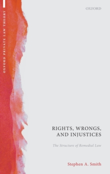 Rights, Wrongs, and Injustices : The Structure of Remedial Law, Hardback Book
