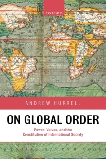 On Global Order : Power, Values, and the Constitution of International Society, Paperback / softback Book