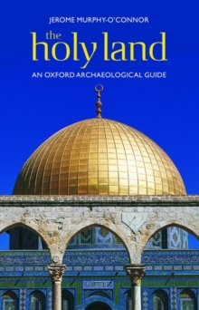 The Holy Land : An Oxford Archaeological Guide from Earliest Times to 1700, Paperback Book