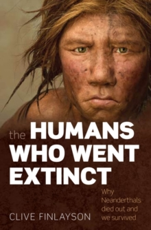 The Humans Who Went Extinct : Why Neanderthals died out and we survived, Paperback / softback Book