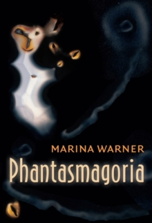 Phantasmagoria : Spirit Visions, Metaphors, and Media into the Twenty-first Century, Paperback / softback Book