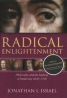 Radical Enlightenment : Philosophy and the Making of Modernity 1650-1750, Paperback / softback Book