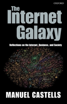 The Internet Galaxy : Reflections on the Internet, Business, and Society, Paperback / softback Book