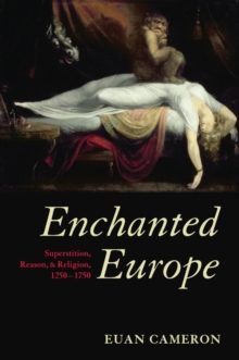 Enchanted Europe : Superstition, Reason, and Religion 1250-1750, Hardback Book