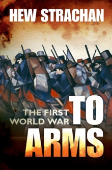 The First World War : Volume I: To Arms, Paperback Book