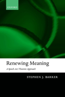 Renewing Meaning : A Speech-Act Theoretic Approach, Hardback Book