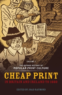 The Oxford History of Popular Print Culture : Volume One: Cheap Print in Britain and Ireland to 1660, Hardback Book