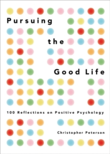 Pursuing the Good Life : 100 Reflections on Positive Psychology, PDF eBook