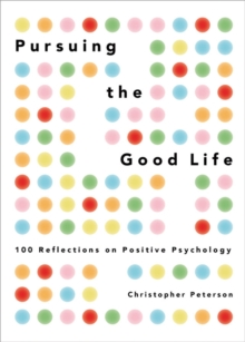 Pursuing the Good Life : 100 Reflections on Positive Psychology, EPUB eBook