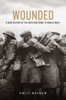 Wounded: A New History of the Western Front in World War I : A New History of the Western Front in World War I, EPUB eBook