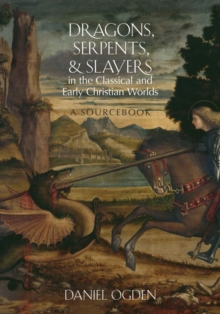 Dragons, Serpents, and Slayers in the Classical and Early Christian Worlds : A Sourcebook, EPUB eBook