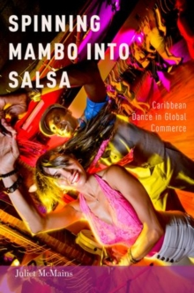Spinning Mambo into Salsa : Caribbean Dance in Global Commerce, Hardback Book