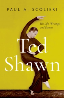 Ted Shawn : His Life, Writings, and Dances, Hardback Book