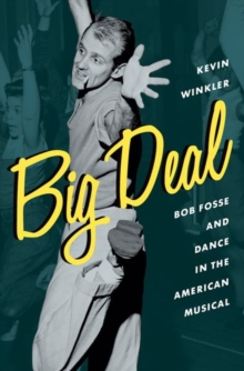 Big Deal : Bob Fosse and Dance in the American Musical, Hardback Book