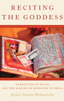Reciting the Goddess : Narratives of Place and the Making of Hinduism in Nepal, Hardback Book